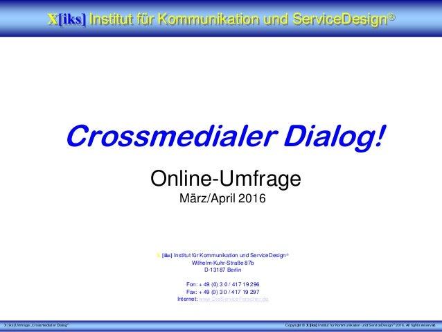 """X [iks] Umfrage """"Crossmedialer Dialog"""" Crossmedialer Dialog! Online-Umfrage März/April 2016 X [iks] Institut für Kommunika..."""