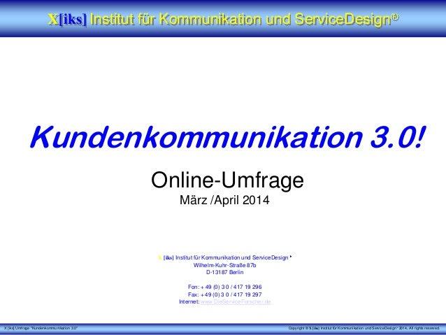"""X [iks] Umfrage """"Kundenkommunikation 3.0"""" Copyright © X [iks] Institut für Kommunikation und ServiceDesign 2014. All right..."""