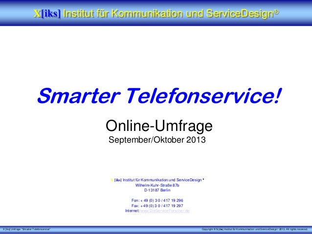 "X [iks] Umfrage ""Smarter Telefonservice"" Copyright © X [iks] Institut für Kommunikation und ServiceDesign 2013. All rights..."