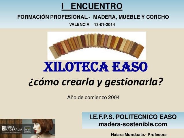 I ENCUENTRO FORMACIÓN PROFESIONAL.- MADERA, MUEBLE Y CORCHO VALENCIA  13-01-2014  XILOTECA EASO ¿cómo crearla y gestionarl...