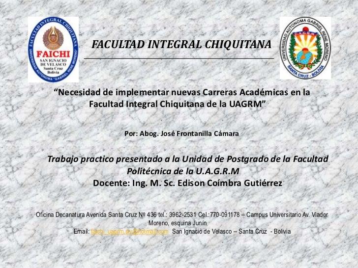 """FACULTAD INTEGRAL CHIQUITANA      """"Necesidad de implementar nuevas Carreras Académicas en la              Facultad Integra..."""