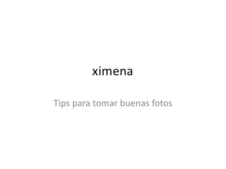 ximenaTips para tomar buenas fotos