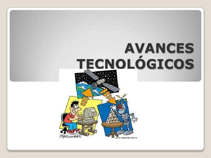 AVANCES TECNOLÓGICOS<br />