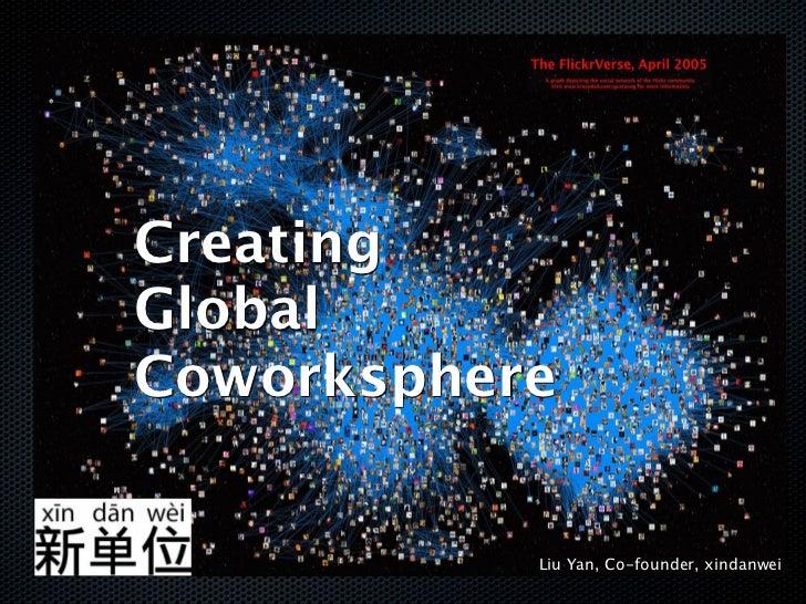 CreatingGlobalCoworksphere           Liu Yan, Co-founder, xindanwei