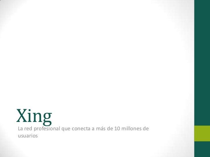 XingLa red profesional que conecta a más de 10 millones deusuarios