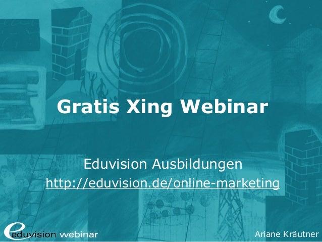 Ariane Kräutner Gratis Xing Webinar Eduvision Ausbildungen http://eduvision.de/online-marketing