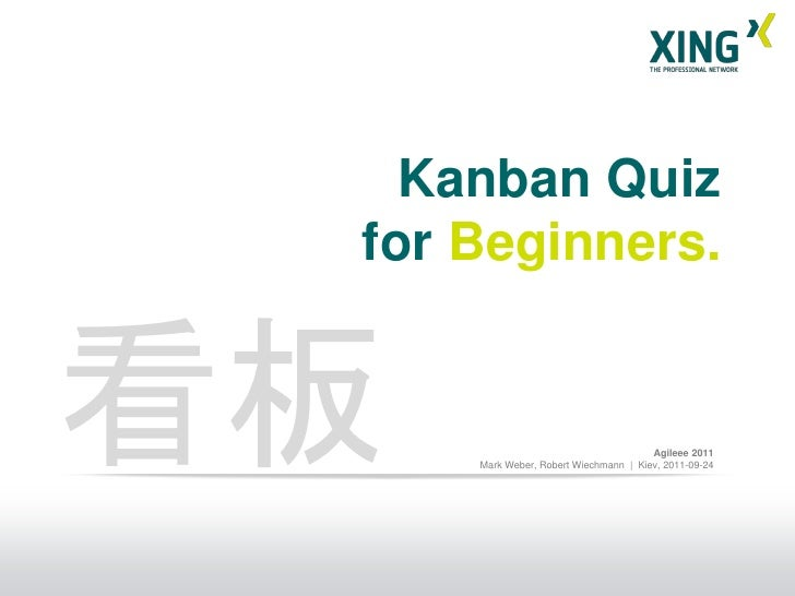 Kanban Quiz for Beginners.看板                                     Agileee 2011     Mark Weber, Robert Wiechmann   Kiev, 201...