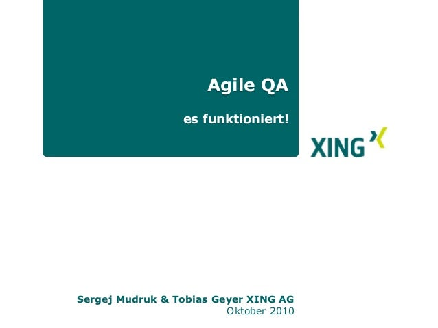 Sergej Mudruk & Tobias Geyer XING AG Oktober 2010 Agile QA es funktioniert!