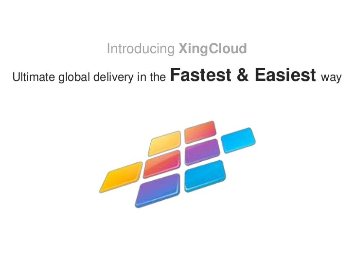 Introducing XingCloudUltimate global delivery in the Fastest   & Easiest way