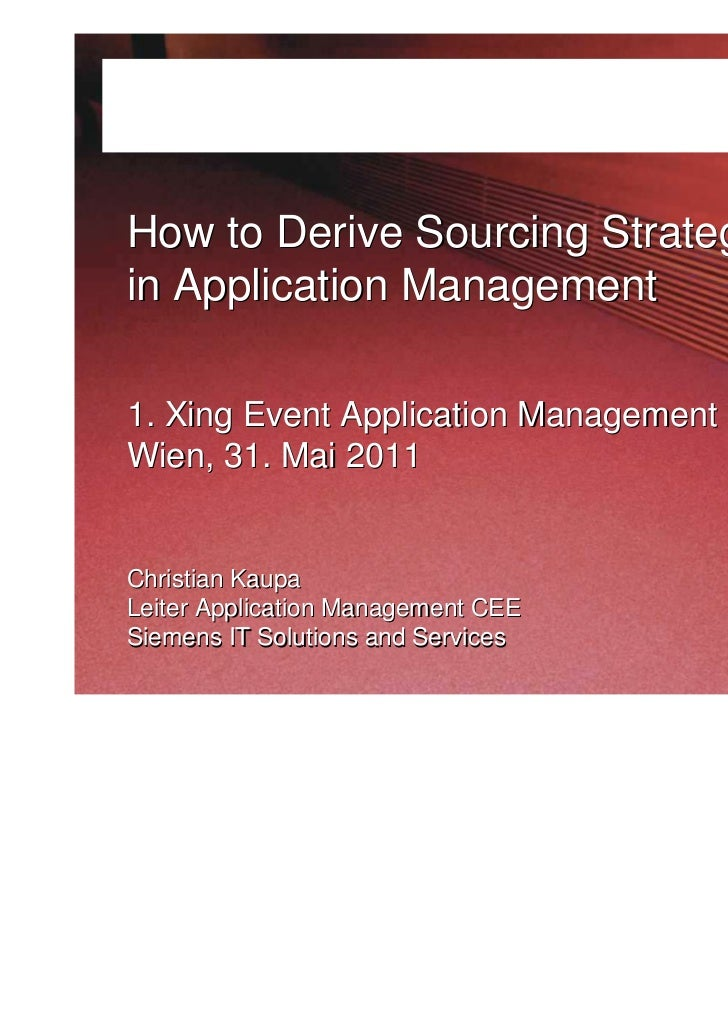 How to Derive Sourcing Strategies   in Application Management   1. Xing Event Application Management   Wien, 31. Mai 2011 ...