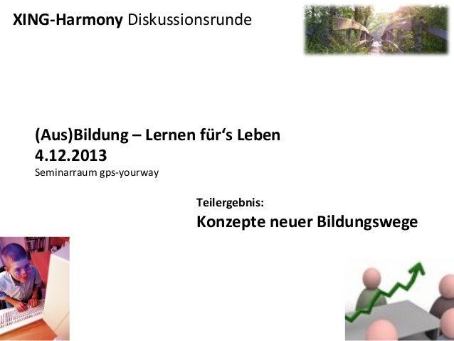 XING-‐Harmony  Diskussionsrunde       (Aus)Bildung  –  Lernen  für's  Leben   4.12.2013   Seminarraum ...