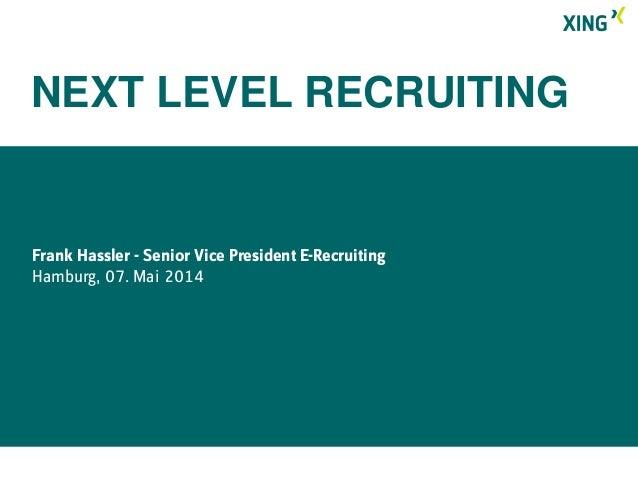Frank Hassler - Senior Vice President E-Recruiting Hamburg, 07. Mai 2014 NEXT LEVEL RECRUITING