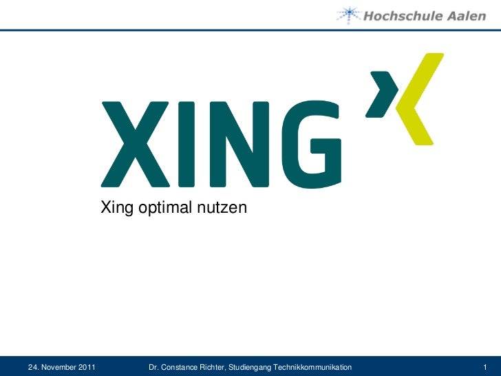 Xing optimal nutzen24. November 2011         Dr. Constance Richter, Studiengang Technikkommunikation   1