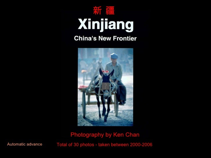 Photography by Ken Chan Total of 30 photos - taken between 2000-2006 新 疆 Automatic advance