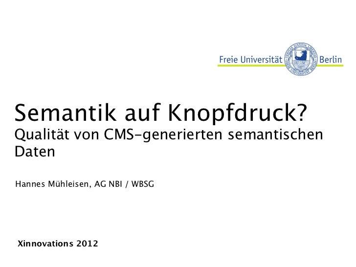 Semantik auf Knopfdruck?Qualität von CMS-generierten semantischenDatenHannes Mühleisen, AG NBI / WBSGXinnovations 2012