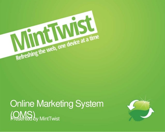 Online Marketing System(OMS)Presented by MintTwist