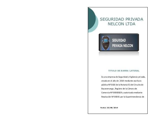 SEGURIDAD PRIVADA NELCON LTDA  TITULO DE BARRA LATERAL  Fecha: 25/08/2014  TITULO DE BARRA LATERAL  Es una empresa de Segu...