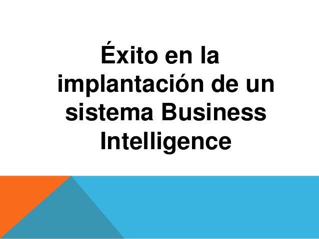 Éxito en laimplantación de unsistema BusinessIntelligence