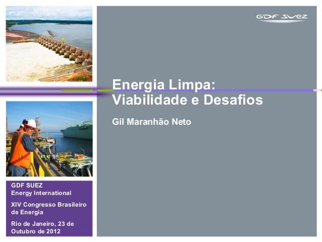 Energia Limpa:                           Viabilidade e Desafios                           Gil Maranhão NetoGDF SUEZEnergy ...