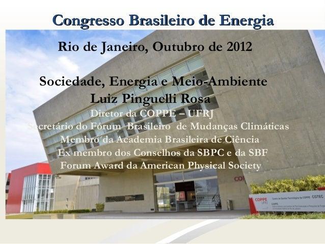 Congresso Brasileiro de Energia      Rio de Janeiro, Outubro de 2012     Rio de Janeiro, outubro de 2012  Sociedade, Energ...