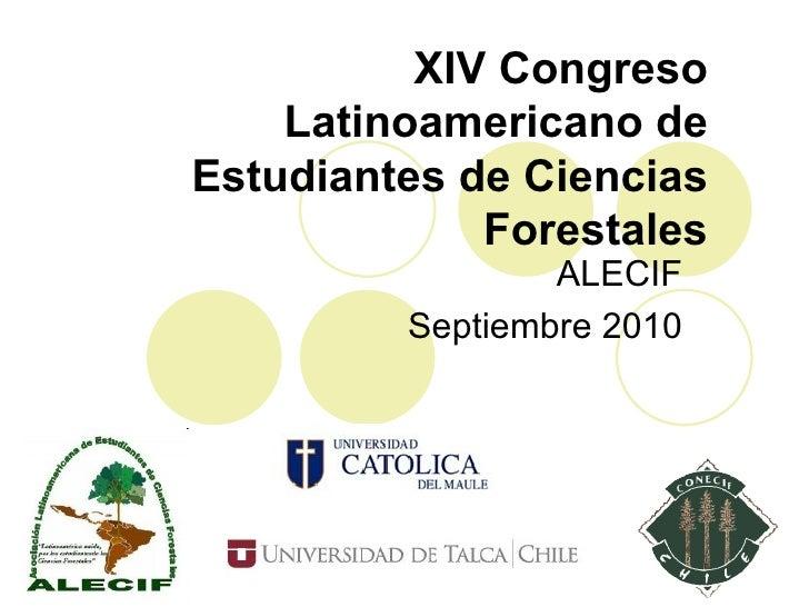 XIV Congreso Latinoamericano de Estudiantes de Ciencias Forestales ALECIF Septiembre 2010