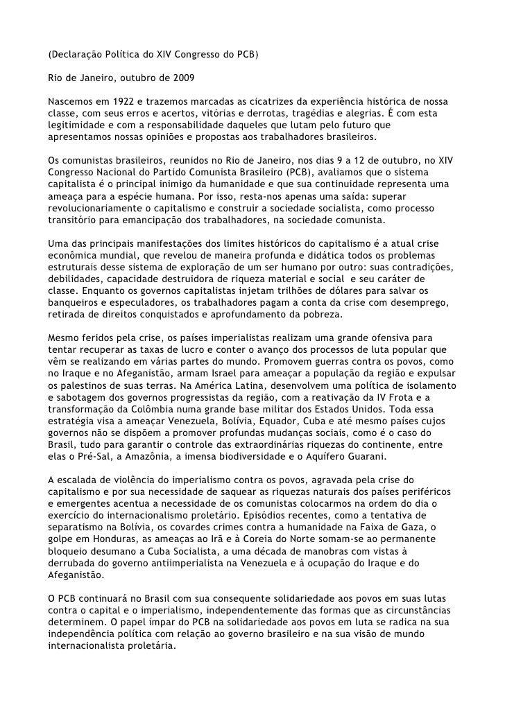 (Declaração Política do XIV Congresso do PCB)  Rio de Janeiro, outubro de 2009  Nascemos em 1922 e trazemos marcadas as ci...