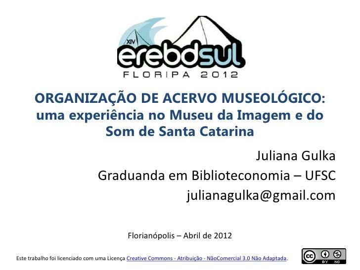 ORGANIZAÇÃO DE ACERVO MUSEOLÓGICO: uma experiência no Museu da Imagem e do Som de Santa Catarina
