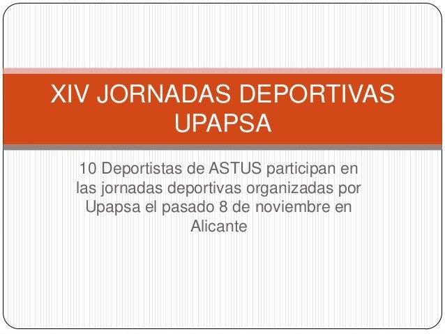 XIV JORNADAS DEPORTIVAS         UPAPSA  10 Deportistas de ASTUS participan en las jornadas deportivas organizadas por   Up...