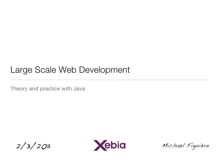 Large Scale Web DevelopmentTheory and practice with Java  2/3/2011                      Michaël Figuière