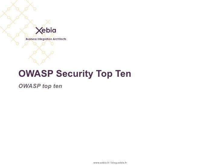 OWASP Security Top Ten OWASP top ten                     www.xebia.fr / blog.xebia.fr