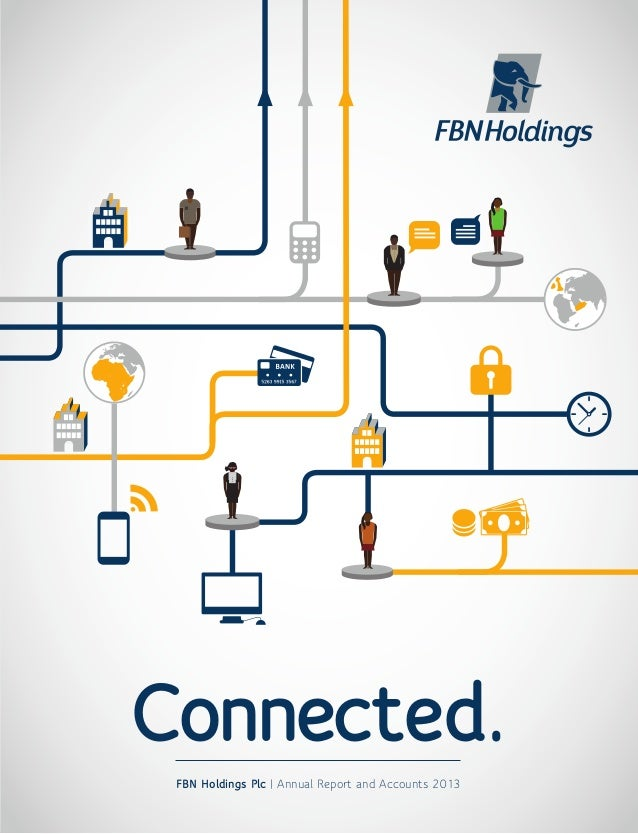 FBNHoldingsPlc|AnnualReportandAccounts2013 Connected. FBN Holdings Plc | Annual Report and Accounts 2013 54715 FB Cover Ab...