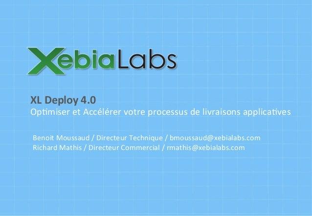 Op#miser  et  Accélérer  votre  processus  de  livraisons  applica#ves   XL  Deploy  4.0   Benoit  ...
