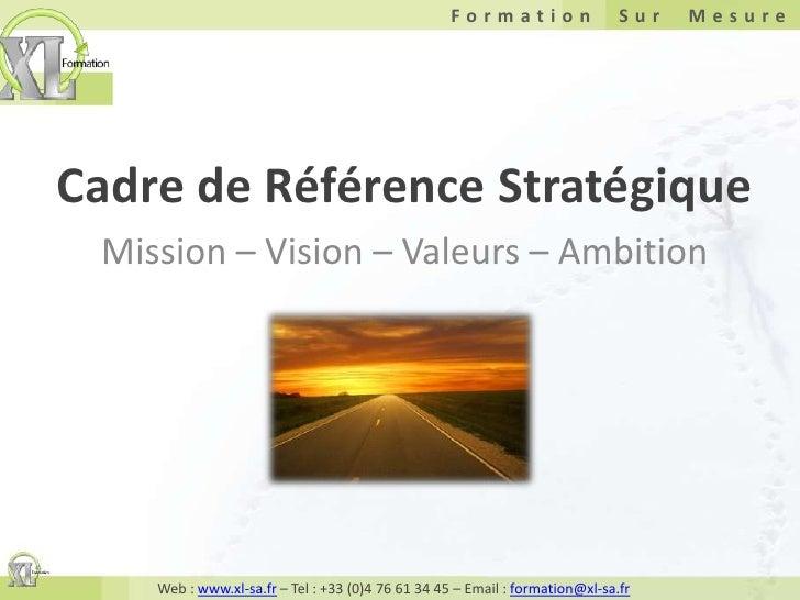 Cadre de Référence Stratégique<br />Mission – Vision – Valeurs – Ambition<br />