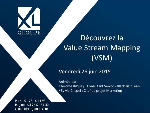 Découvrez la Value Stream Mapping (VSM) Animée par : • Jérôme Bilquey : Consultant Senior - Black Belt Lean • Sylvie Chape...