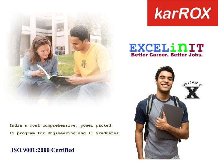 EXCEL i n IT Better Career, Better Jobs. India's most comprehensive, power packed IT program for Engineering and IT Gradua...