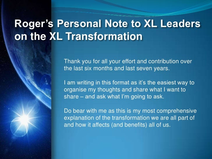 Roger's Personal Note to XL Leaders on the XL Transformation           Thank you for all your effort and contribution over...