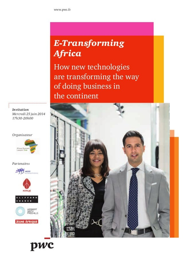 Invitation Mercredi 25 juin 2014 17h30-20h00 E-Transforming Africa How new technologies are transforming the way of doing ...
