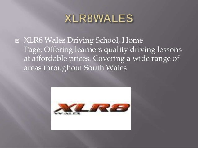    XLR8 Wales Driving School, Home    Page, Offering learners quality driving lessons    at affordable prices. Covering a...