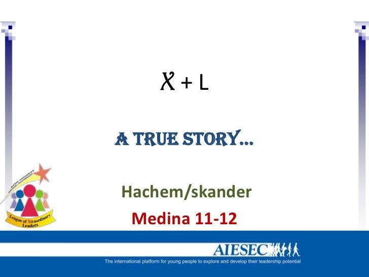 X+LA true story…Hachem/skander Medina 11-12
