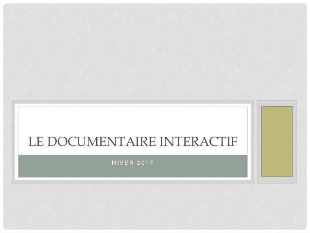 H I V E R 2 0 1 6 LE WEBDOC INTERACTIF