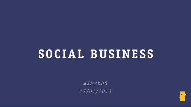 SOCI A L BUSINESS        # XM 2 K D G      1 7/ 0 1 / 2 0 1 3