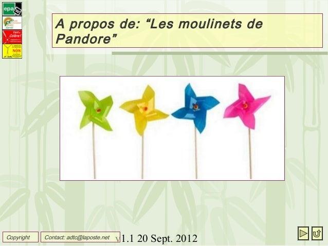 """v1.1 20 Sept. 2012 A propos de: """"Les moulinets de Pandore"""" Copyright Contact: adtc@laposte.net"""