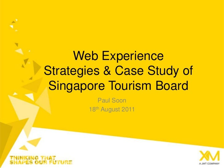Web Experience Strategies & Case Study of Singapore Tourism Board<br />Paul Soon<br />18th August 2011<br />