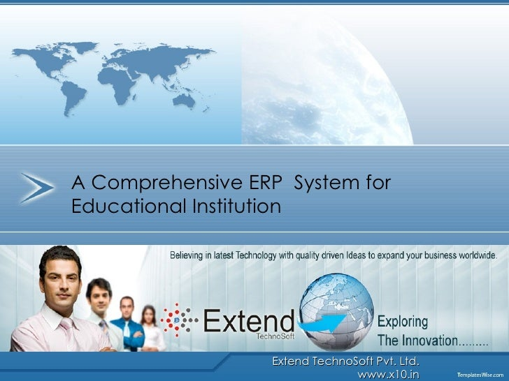 Extend TechnoSoft Pvt. Ltd.   www.x10.in A Comprehensive ERP  System for Educational Institution