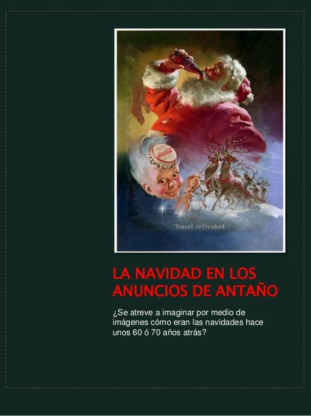 LA NAVIDAD EN LOSANUNCIOS DE ANTAÑO¿Se atreve a imaginar por medio deimágenes cómo eran las navidades haceunos 60 ó 70 año...