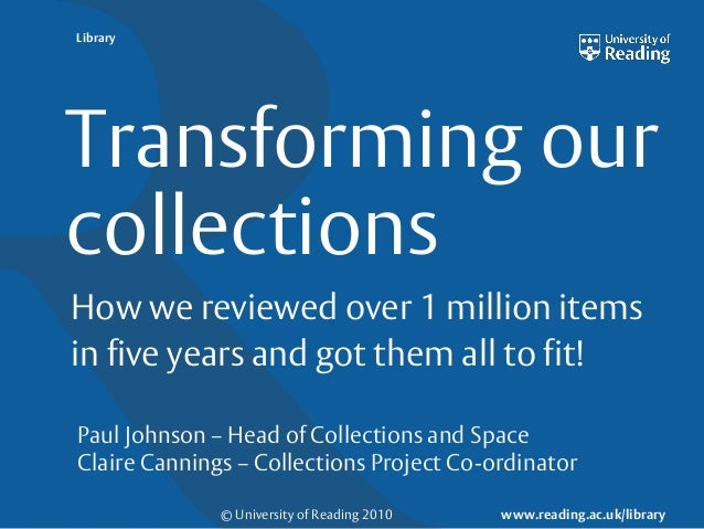 LibraryTransforming ourcollectionsHow we reviewed over 1 million itemsin five years and got them all to fit!Paul Johnson –...