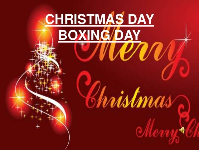 CHRISTMAS DAY BOXING DAY
