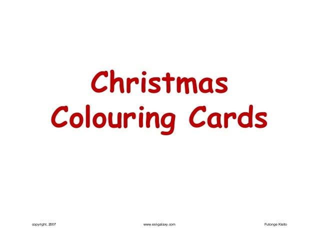 Christmas           Colouring Cardscopyright, 2007   www.esl-galaxy.com   Futonge Kisito