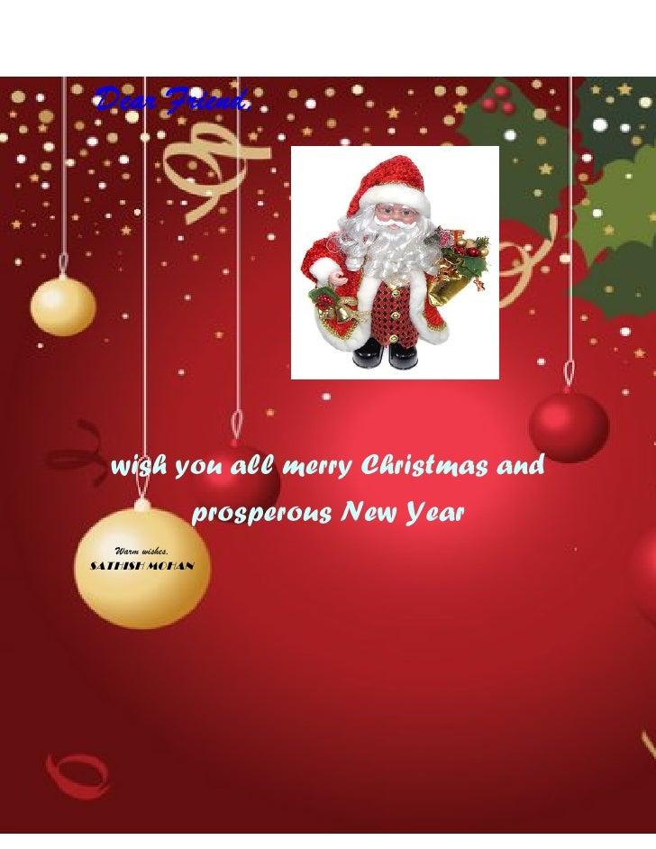 Dear Friend,   wish you all merry Christmas and              prosperous New Year   Warm wishes,SATHISH MOHAN