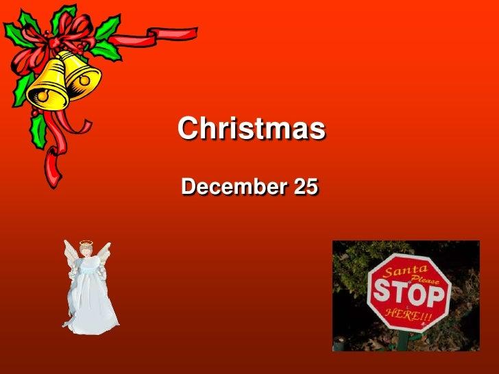 Christmas<br />December 25<br />